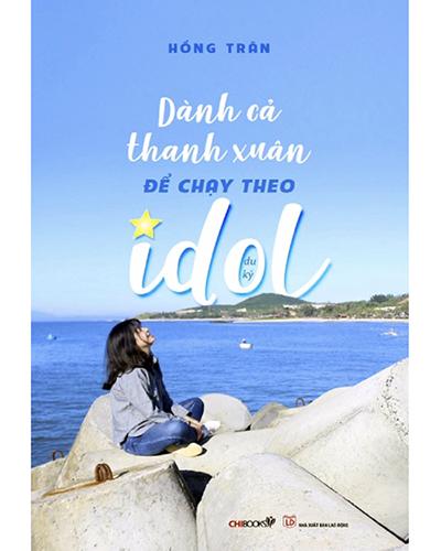 Dành Cả Thanh Xuân Để Chạy Theo Idol