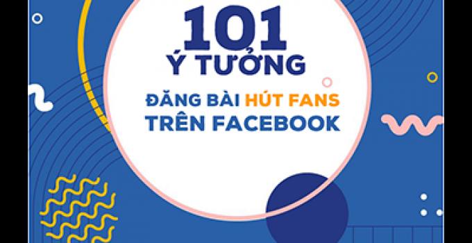 101 ý tưởng đăng bài hút fans trên Facebook
