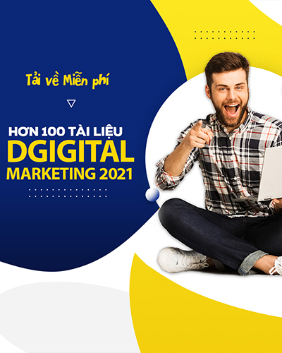Hơn 100 tài liệu Digital Marketing hay nhất 2021